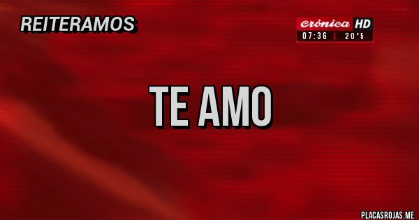 Placas Rojas - Te amo