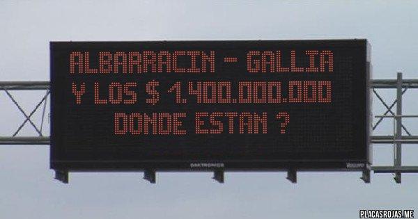 Placas Rojas - ALBARRACIN - GALLIA  Y LOS $ 1.400.000.000 DONDE ESTAN ?