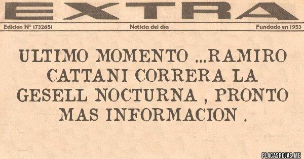 Placas Rojas - ULTIMO MOMENTO ...RAMIRO CATTANI CORRERA LA GESELL NOCTURNA , PRONTO MAS INFORMACION .