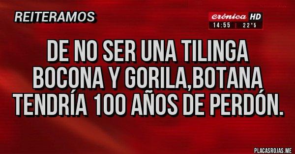 Placas Rojas - De no ser una tilinga bocona y gorila,Botana tendría 100 años de perdón.