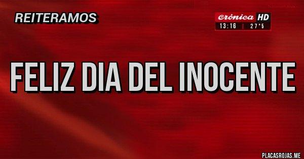 Placas Rojas - FELIZ DIA DEL INOCENTE