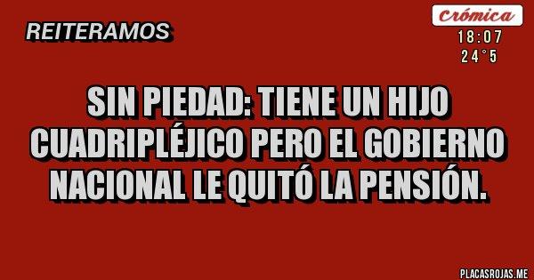 Placas Rojas - Sin piedad: tiene un hijo cuadripléjico pero el gobierno nacional le quitó la pensión.