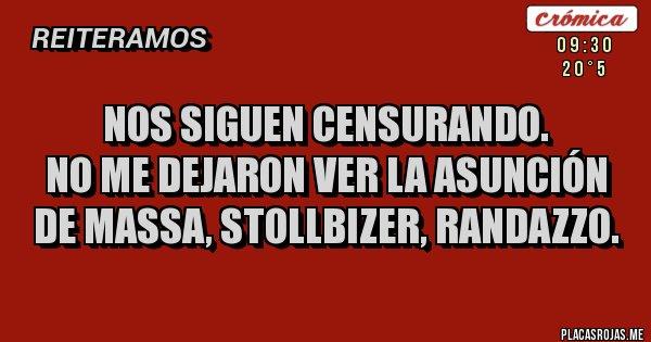 Placas Rojas - NOS SIGUEN CENSURANDO. NO ME DEJARON VER LA ASUNCIÓN DE MASSA, STOLLBIZER, RANDAZZO.