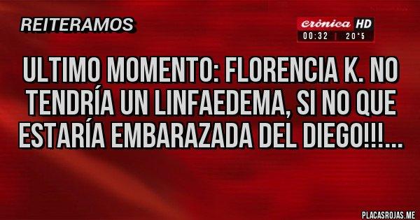 Placas Rojas - ULTIMO MOMENTO: Florencia K. no tendría un Linfaedema, si no que estaría embarazada del Diego!!!...