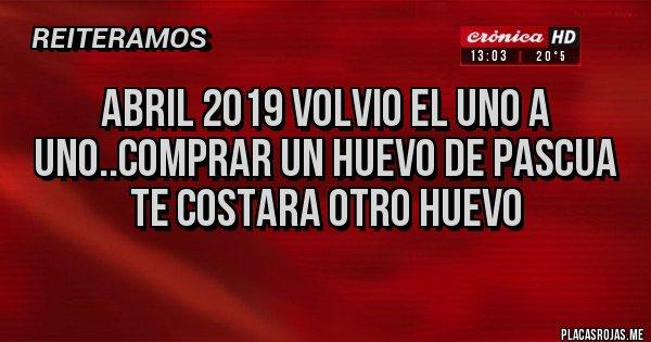 Placas Rojas - Abril 2019 volvio el uno a uno..Comprar un huevo de pascua te costara otro huevo