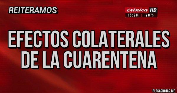 Placas Rojas - Efectos colaterales de la cuarentena