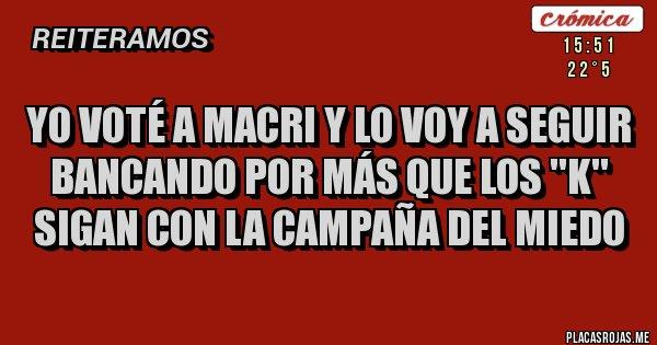 Placas Rojas - Yo voté a Macri y lo voy a seguir bancando por más que los ''K'' sigan con la campaña del miedo