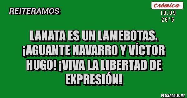 Placas Rojas - LANATA ES UN LAMEBOTAS. ¡AGUANTE NAVARRO Y VÍCTOR HUGO! ¡VIVA LA LIBERTAD DE EXPRESIÓN!