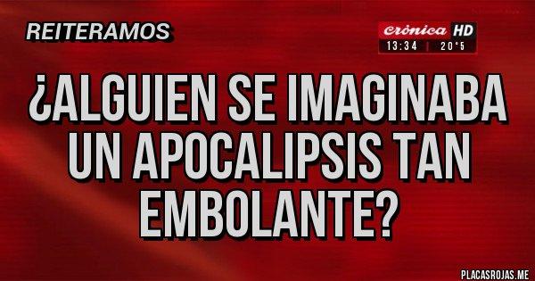 Placas Rojas - ¿Alguien se imaginaba un apocalipsis tan embolante?
