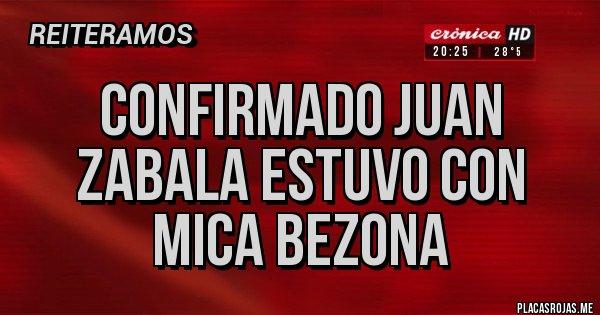 Placas Rojas - Confirmado Juan Zabala estuvo con Mica Bezona