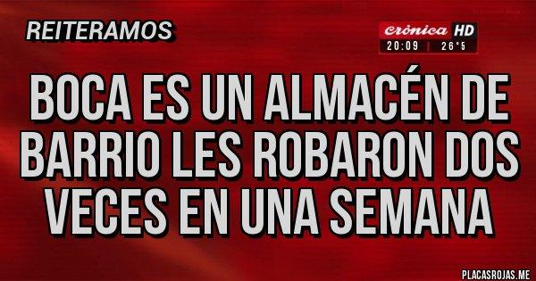 Placas Rojas - Boca es un almacén de barrio les robaron dos veces en una semana