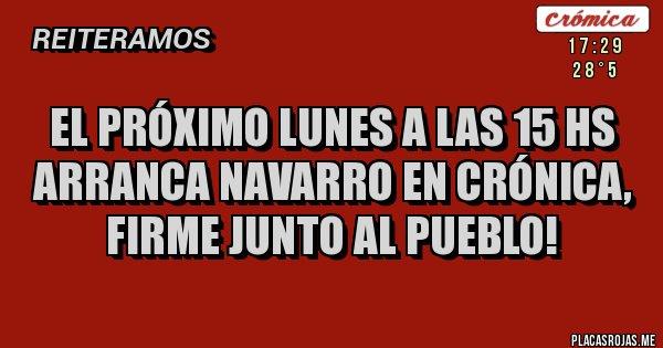 Placas Rojas - EL PRÓXIMO LUNES A LAS 15 HS ARRANCA NAVARRO EN CRÓNICA, FIRME JUNTO AL PUEBLO!