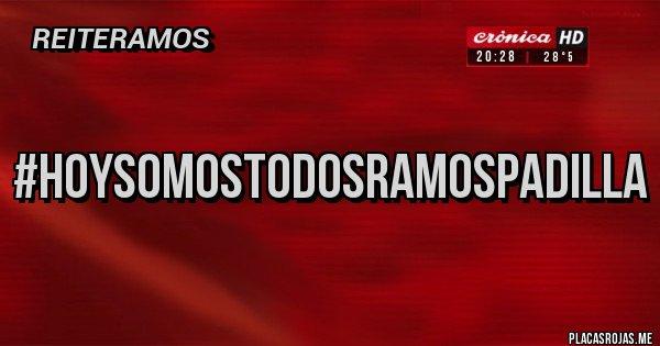Placas Rojas - #HoySomosTodosRamosPadilla