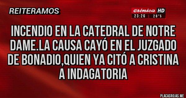 Placas Rojas - INCENDIO EN LA CATEDRAL DE NOTRE DAME.LA CAUSA CAYÓ EN EL JUZGADO DE BONADIO,QUIEN YA CITÓ A CRISTINA A INDAGATORIA