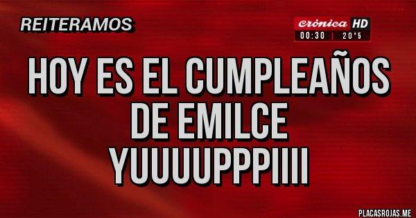 Placas Rojas - Hoy es el cumpleaños de emilce yuuuupppiiii