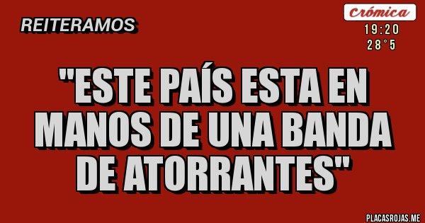 Placas Rojas - ''ESTE PAÍS ESTA EN MANOS DE UNA BANDA DE ATORRANTES''