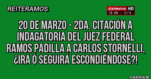 Placas Rojas - 20 de marzo - 2da. Citación a indagatoria del Juez Federal Ramos Padilla a Carlos STORNELLI, ¿IRÁ Ó SEGUIRÁ ESCONDIÉNDOSE?!