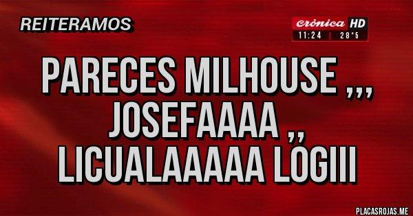 Placas Rojas - Pareces milhouse ,,, josefaaaa ,, licualaaaaa logiii