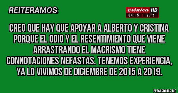 Placas Rojas - Creo que hay que apoyar a ALBERTO Y CRISTINA porque el odio y el resentimiento que viene arrastrando el macrismo tiene connotaciones nefastas. Tenemos experiencia, ya lo vivimos de diciembre de 2015 a 2019.