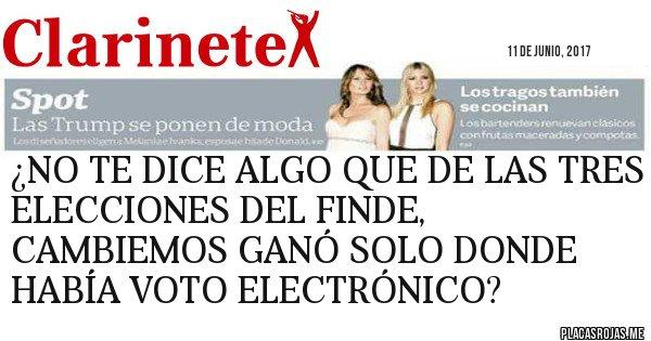 Placas Rojas - ¿NO TE DICE ALGO QUE DE LAS TRES ELECCIONES DEL FINDE, CAMBIEMOS GANÓ SOLO DONDE HABÍA VOTO ELECTRÓNICO?