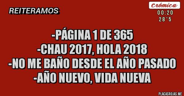 Placas Rojas - -Página 1 de 365 -Chau 2017, hola 2018 -No me baño desde el año pasado -Año nuevo, vida nueva