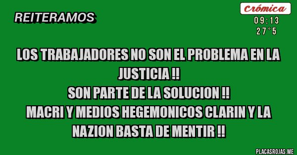 Placas Rojas - LOS TRABAJADORES NO SON EL PROBLEMA EN LA JUSTICIA !! SON PARTE DE LA SOLUCION !! MACRI Y MEDIOS HEGEMONICOS CLARIN Y LA NAZION BASTA DE MENTIR !!