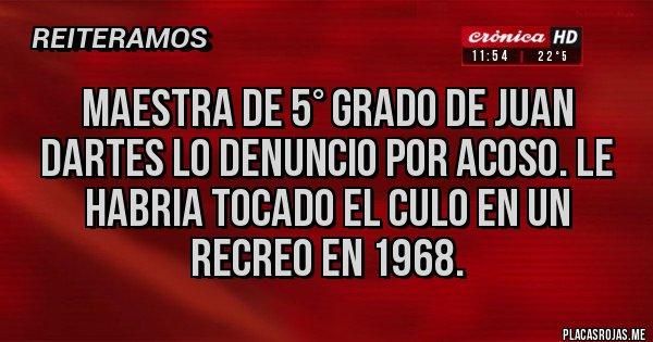 Placas Rojas - Maestra de 5° grado de Juan Darthes lo denuncio por acoso. Le habria tocado el culo en un recreo en 1968.