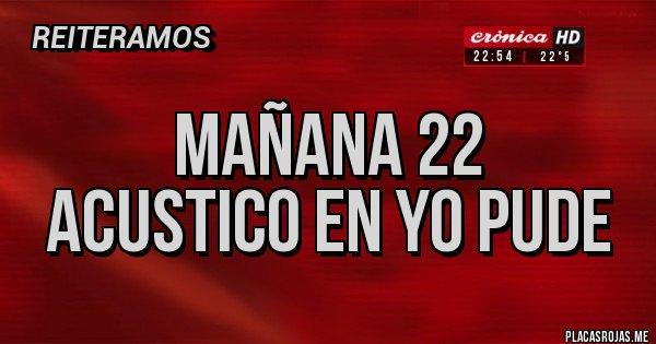 Placas Rojas - MAÑANA 22 ACUSTICO EN YO PUDE