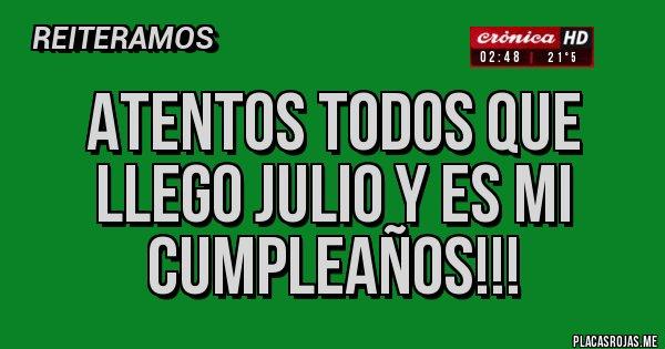 Placas Rojas - ATENTOS TODOS QUE LLEGO JULIO Y ES MI CUMPLEAÑOS!!!