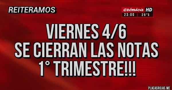 Placas Rojas - VIERNES 4/6 SE CIERRAN LAS NOTAS 1° TRIMESTRE!!!