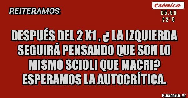 Placas Rojas - Después del 2 x1 , ¿ la izquierda seguirá pensando que son lo mismo Scioli que Macri? Esperamos la autocrítica.
