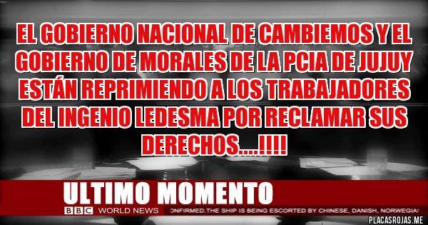 Placas Rojas - El gobierno nacional de cambiemos y el  gobierno de Morales de la pcia de Jujuy están reprimiendo a los trabajadores del ingenio Ledesma por reclamar sus  derechos....!!!!