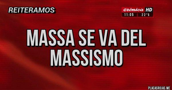 Placas Rojas - MASSA SE VA DEL MASSISMO