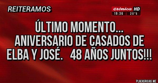 Placas Rojas - Último momento... ANIVERSARIO DE CASADOS DE ELBA Y JOSÉ.   48 AÑOS JUNTOS!!!