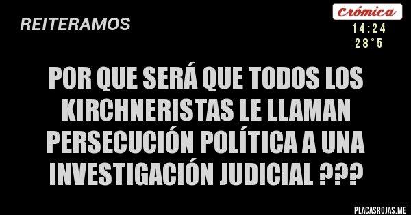 Placas Rojas - Por que será que todos los kirchneristas le llaman persecución política a una INVESTIGACIÓN JUDICIAL ???