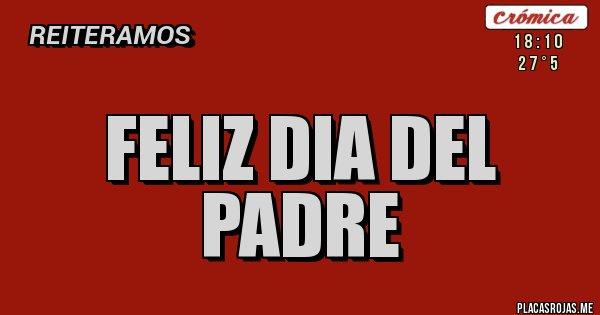 Placas Rojas - Feliz dia del Padre