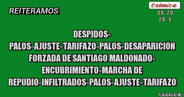 Placas Rojas - DESPIDOS- PALOS-AJUSTE-TARIFAZO-PALOS-DESAPARICIÓN FORZADA DE SANTIAGO MALDONADO- ENCUBRIMIENTO-MARCHA DE REPUDIO-INFILTRADOS-PALOS-AJUSTE-TARIFAZO