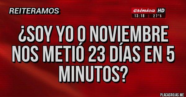 Placas Rojas - ¿Soy yo o Noviembre nos metió 23 días en 5 minutos?