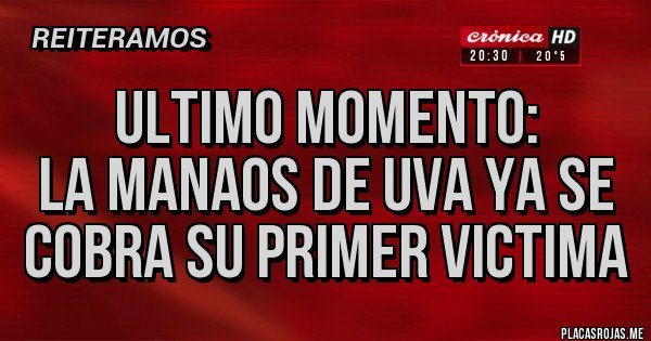 Placas Rojas - ULTIMO MOMENTO:  LA MANAOS DE UVA YA SE COBRA SU PRIMER VICTIMA