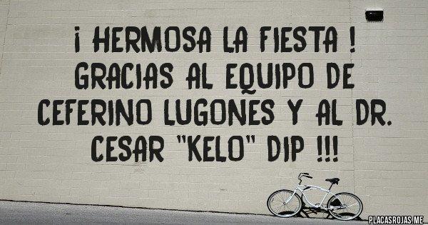 Placas Rojas - ¡ HERMOSA LA FIESTA !  GRACIAS AL EQUIPO DE CEFERINO LUGONES Y AL DR. CESAR ''KELO'' DIP !!!