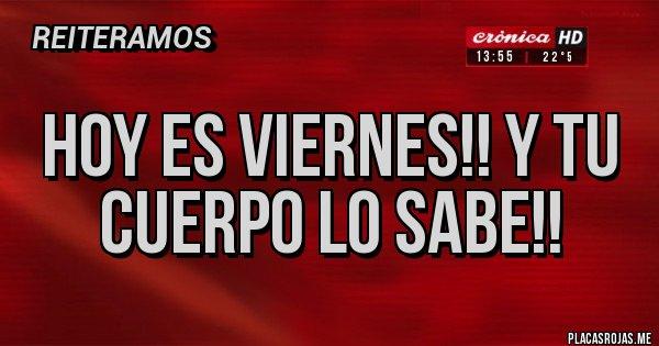 Placas Rojas - Hoy es viernes!! Y tu cuerpo lo sabe!!
