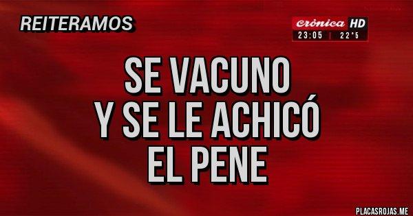 Placas Rojas - SE VACUNO Y SE LE ACHICÓ EL PENE