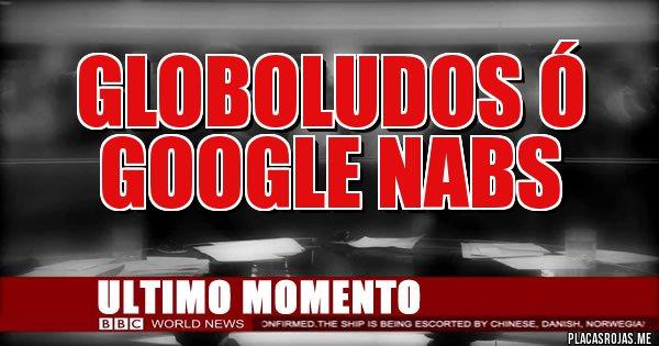 Placas Rojas - Globoludos ó  Google Nabs