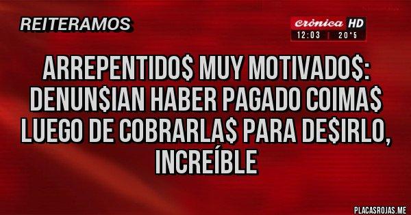 Placas Rojas - arrepentido$ muy motivado$: denun$ian haber pagado coima$ luego de cobrarla$ para de$irlo, increíble