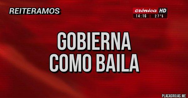 Placas Rojas - gobierna  como baila