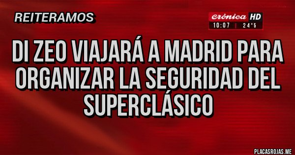 Placas Rojas - Di Zeo viajará a Madrid para organizar la seguridad del superclásico
