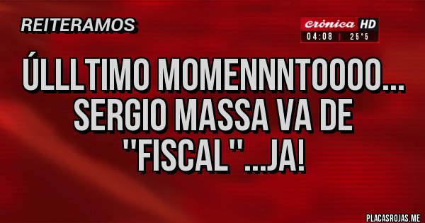 Placas Rojas - ÚLLLTIMO MOMENNNTOOOO... SERGIO MASSA VA DE ''FISCAL''...JA!