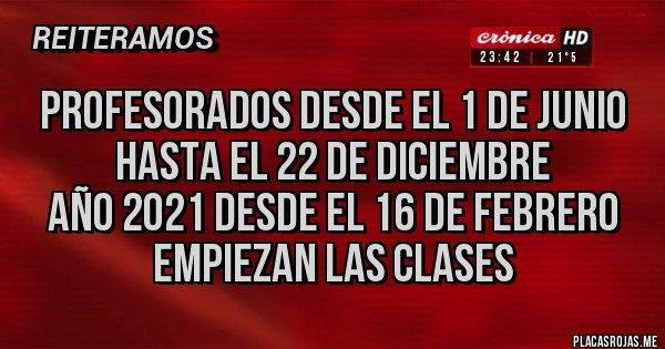 Placas Rojas - PROFESORADOS DESDE EL 1 DE JUNIO HASTA EL 22 DE DICIEMBRE AÑO 2021 DESDE EL 16 DE FEBRERO EMPIEZAN LAS CLASES