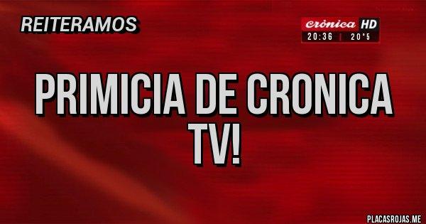 Placas Rojas - PRIMICIA DE CRONICA TV!