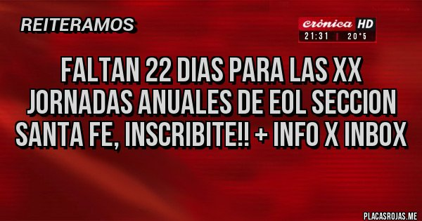 Placas Rojas - FALTAN 22 DIAS PARA LAS XX JORNADAS ANUALES DE EOL SECCION SANTA FE, INSCRIBITE!! + INFO X INBOX